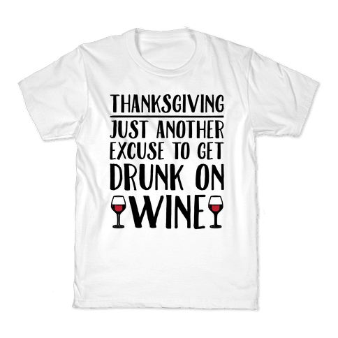 Thanksgiving Just Another Excuse To Get Drunk On Wine  Kids T-Shirt