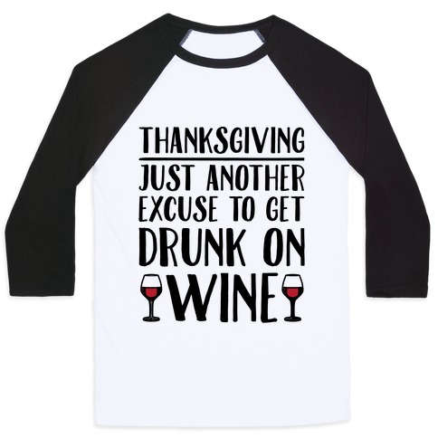 Thanksgiving Just Another Excuse To Get Drunk On Wine Baseball Tee