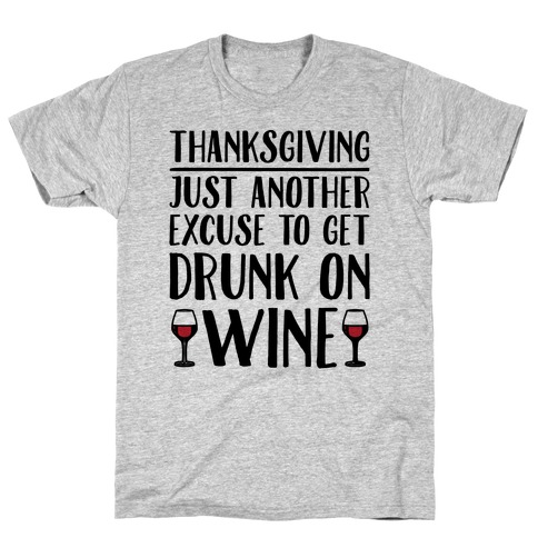 Thanksgiving Just Another Excuse To Get Drunk On Wine T-Shirt