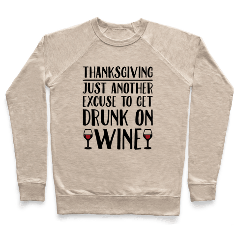 Thanksgiving Just Another Excuse To Get Drunk On Wine  Pullover