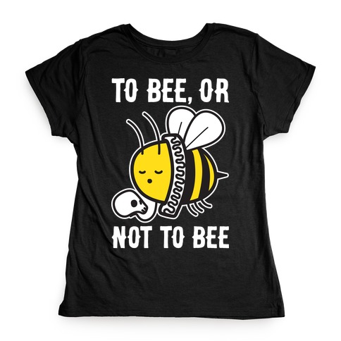 To Bee, Or Not To Bee Shakespeare Bee Womens T-Shirt