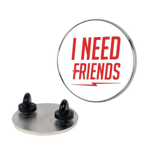 I Need Friends Parody Pin
