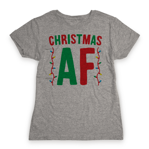 Christmas AF Womens T-Shirt