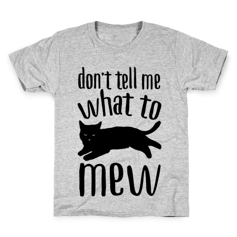 Don't Tell Me What To Mew Kids T-Shirt