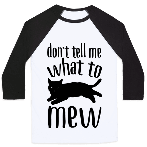 Don't Tell Me What To Mew Baseball Tee