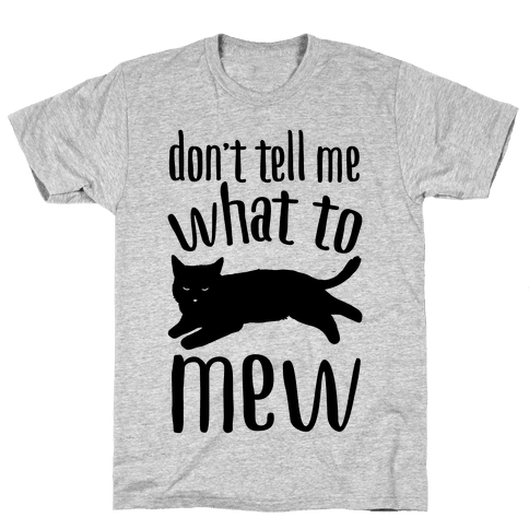Don't Tell Me What To Mew Mens T-Shirt