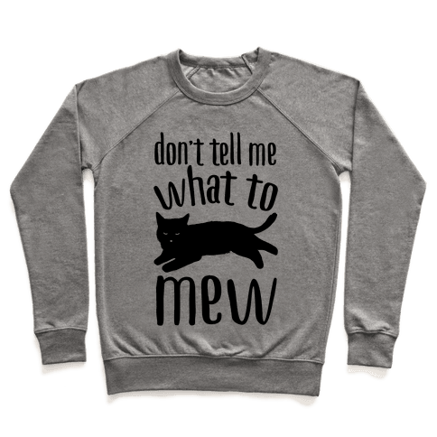 Don't Tell Me What To Mew Pullover