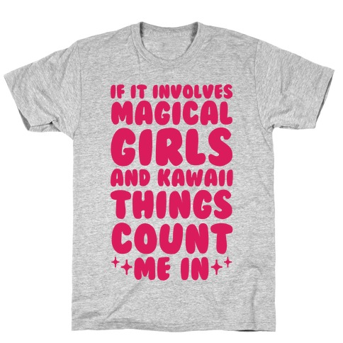 If It Involves Magical Girls and Kawaii Things Count Me In Mens T-Shirt