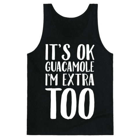 It's Okay Guacamole I'm Extra Too Tank Top
