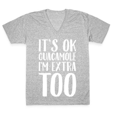 It's Okay Guacamole I'm Extra Too V-Neck Tee Shirt