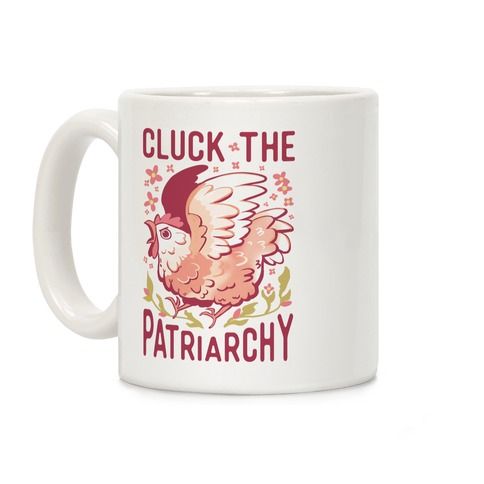 Cluck The Patriarchy Coffee Mug