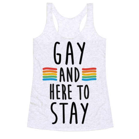 Gay And Here To Stay Racerback Tank Top