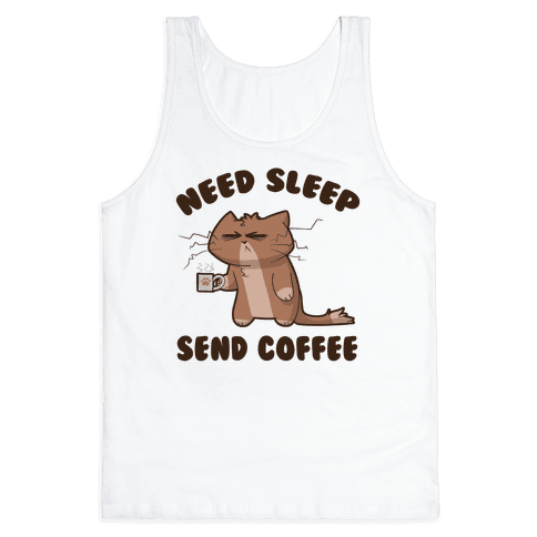Need Sleep, Send Coffee Tank Top