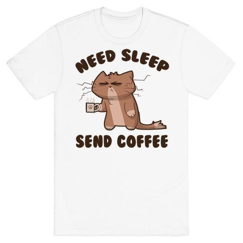 Need Sleep, Send Coffee T-Shirt