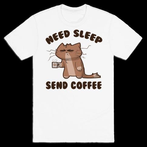 Need Sleep, Send Coffee Mens T-Shirt