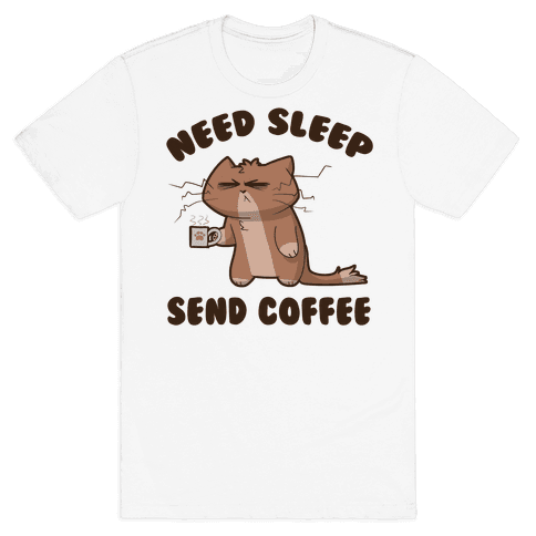 Need Sleep, Send Coffee Mens T-Shirt