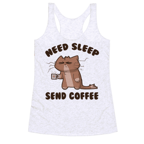Need Sleep, Send Coffee Racerback Tank Top