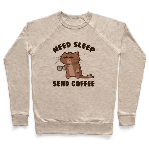 Need Sleep, Send Coffee Pullover