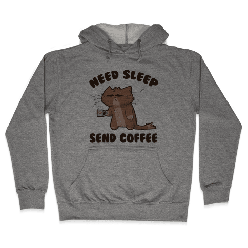 Need Sleep, Send Coffee Hooded Sweatshirt