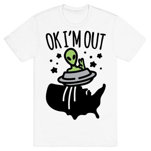 Ok I'm Out T-Shirt