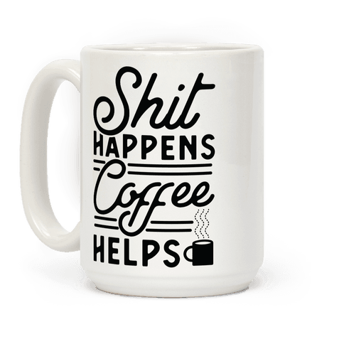Shit Happens Coffee Helps Coffee Mug