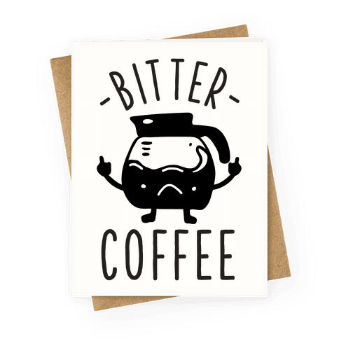 Bitter coffee Greeting Card