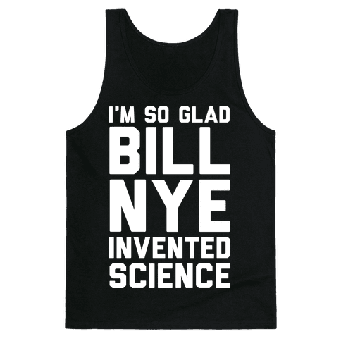 I'm So Glad Bill Nye Invented Science Tank Top