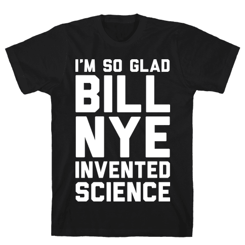 I'm So Glad Bill Nye Invented Science Mens T-Shirt