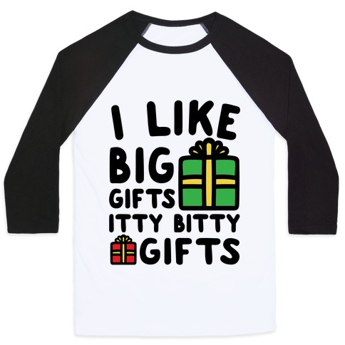 I Like Big Gifts Itty Bitty Gifts Parody Baseball Tee