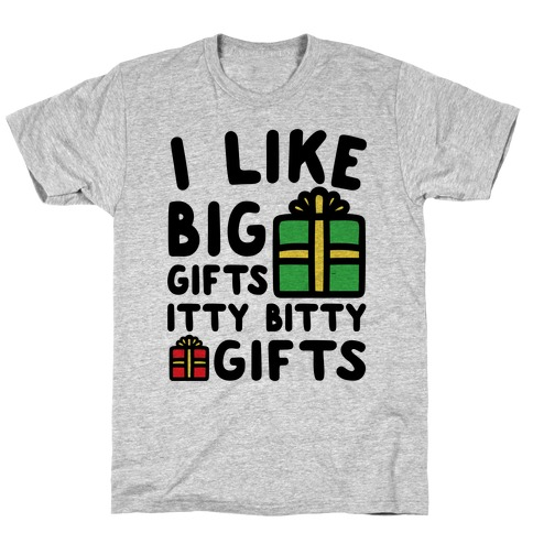 I Like Big Gifts Itty Bitty Gifts Parody T-Shirt
