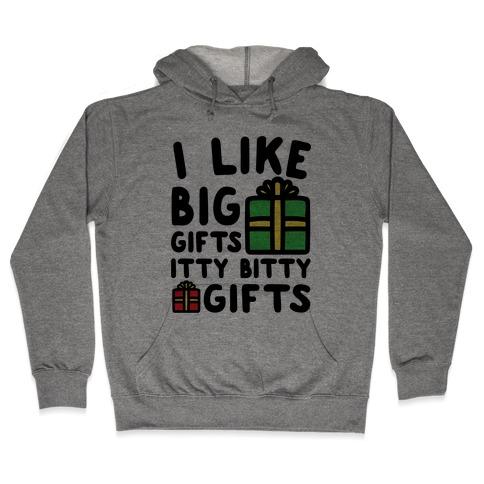 I Like Big Gifts Itty Bitty Gifts Parody Hooded Sweatshirt