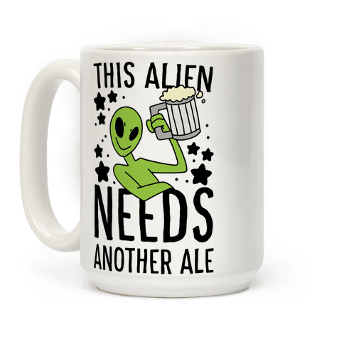 This Alien Needs Another Ale Coffee Mug