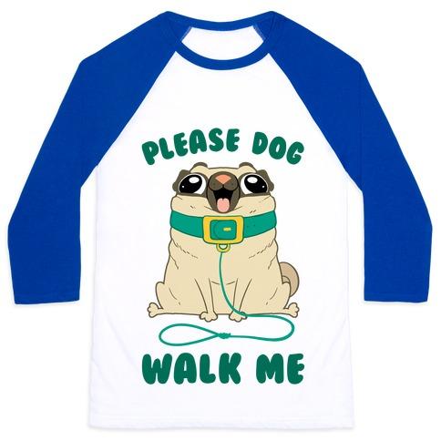 Please Dog Walk Me! Baseball Tee