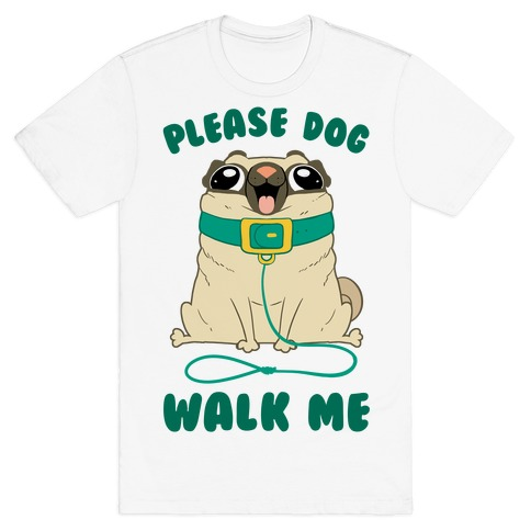 Please Dog Walk Me! T-Shirt