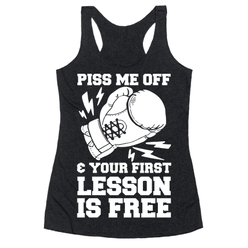 Piss Me Off & Your First Lesson Is Free Racerback Tank Top