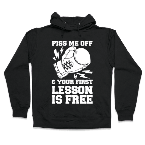 Piss Me Off & Your First Lesson Is Free Hooded Sweatshirt