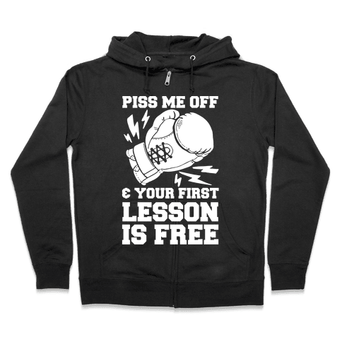 Piss Me Off & Your First Lesson Is Free Zip Hoodie