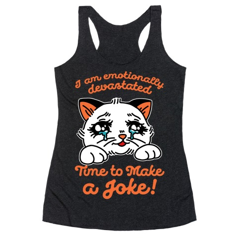 I Am Emotionally Devastated Time to Make a Joke Racerback Tank Top