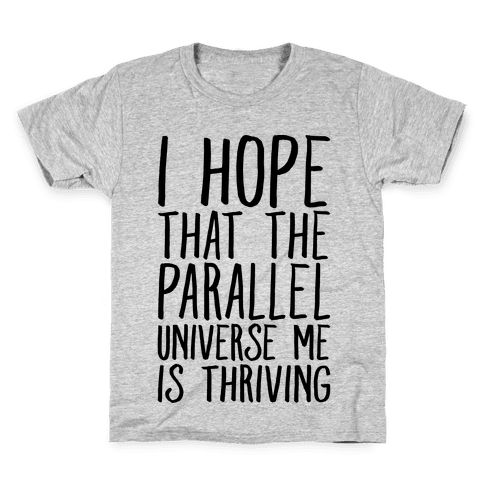I Hope That The Parallel Universe Me Is Thriving Kids T-Shirt