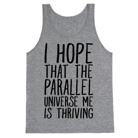 I Hope That The Parallel Universe Me Is Thriving Tank Top
