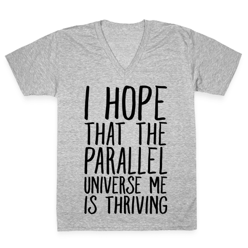 I Hope That The Parallel Universe Me Is Thriving V-Neck Tee Shirt