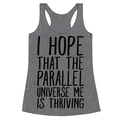I Hope That The Parallel Universe Me Is Thriving Racerback Tank Top