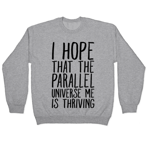 I Hope That The Parallel Universe Me Is Thriving Pullover