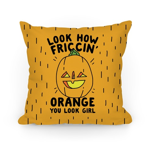 Look How Friccin' Orange You Look Girl Pillow