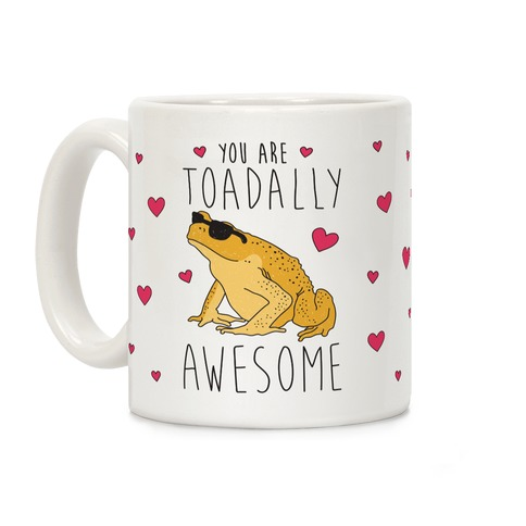 You Are Toadally Awesome Coffee Mug