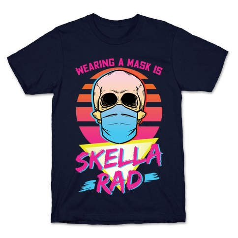 Wearing A Mask Is Skella Rad T-Shirt