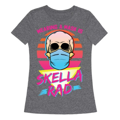 Wearing A Mask Is Skella Rad Womens T-Shirt