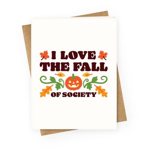 I Love The Fall Of Society Greeting Card