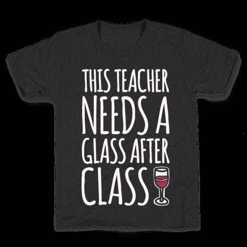 This Teacher Needs A Glass After Class White Print Kids T-Shirt
