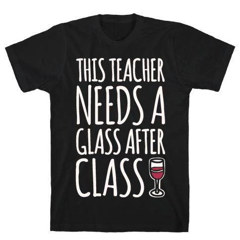 This Teacher Needs A Glass After Class White Print T-Shirt